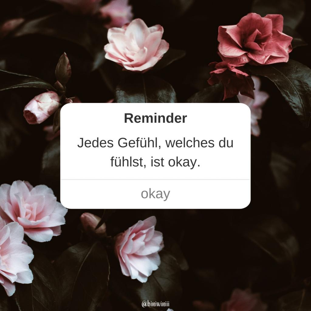 Reminder: Jedes Gefühl, welches du fühlst ist okay.